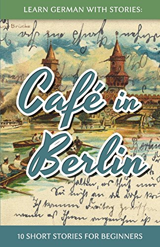 Pdf Travel Learn German With Stories: Café in Berlin - 10 Short Stories For Beginners (German Edition)