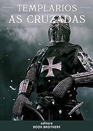 Templários: As Cruzadas e suas Batalhas Épicas com as expedições militares durante a Idade Média que partiram da Europa com o