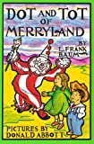 Dot and Tot of Merryland, L. Frank Baum, 0929605373