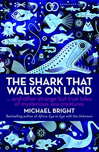 The Shark That Walks on Land: And Other Strange But True Tales of Mysterious Sea Creatures Other Mysterious Animals
