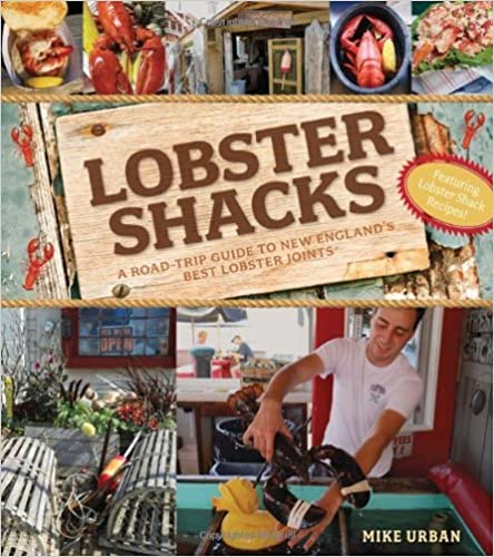 Lobster Shacks: A Road Guide to New England's Best Lobster Joints by Mike Urban (2012-06-04)