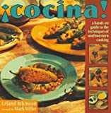 Cocina!: A Hands-On Guide to the Techniques of Southwestern Cooking