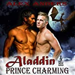 Aladdin & His Prince Charming: In the Dragon's Den (A Gay Interracial Erotic Romance Fairy Tale) | Alex Anders