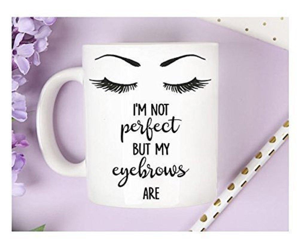 i'm not perfect but my eyebrows are mug, perfect eyebrows mug, eyelash mug, perfect eyebrow mug, eyelash mugs, humor mug, funny mug,