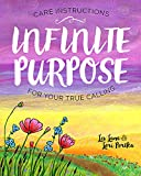 Infinite Purpose: Care Instructions for Your True Calling