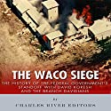 The Waco Siege: The History of the Federal Government's Standoff with David Koresh and the Branch Davidians Audiobook by  Charles River Editors Narrated by Scott Clem