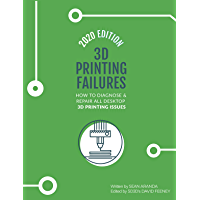 3D Printing Failures: 2020 Edition: How to Diagnose and Repair ALL Desktop 3D Printing Issues (English Edition)