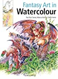 Fantasy Art in Watercolour: Painting Fairies, Dragons, Unicorns & Angels