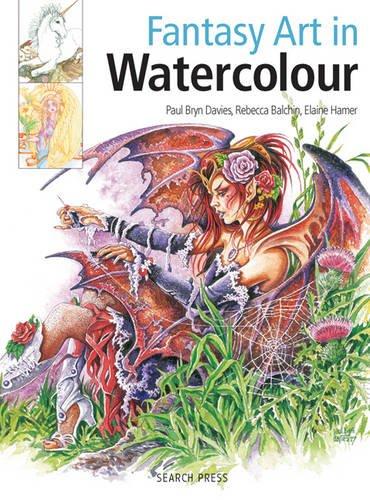 Fantasy Art in Watercolour: Painting Fairies, Dragons, Unicorns & Angels