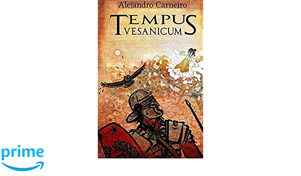 Amazon.com: Tempus Vesanicum (Spanish Edition) (9788461675494): Alejandro Carneiro Lopez, Jose Carlos Garcia Bueno: Books