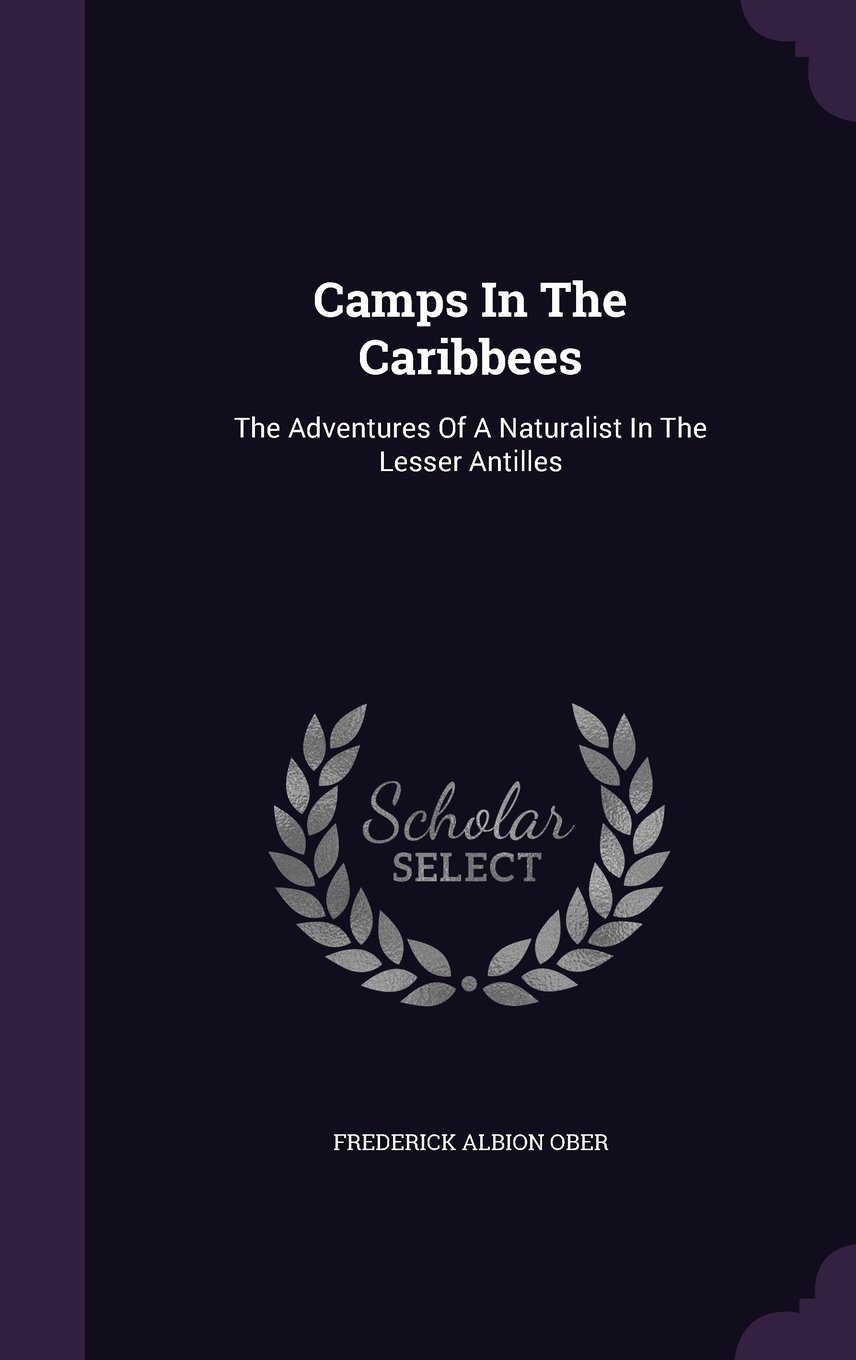 Download Camps In The Caribbees: The Adventures Of A Naturalist In The Lesser Antilles ebook