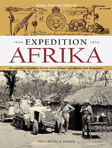 Expedition Afrika 1924/1925: Die legendäre Expédition Citroën Centre Afrique von Algerien nach Madagaskar Gebundenes Buch – 15. September 2004 Ariane Audouin-Dubreuil Ilse Rothfuß Frederking & Thaler 3894054859