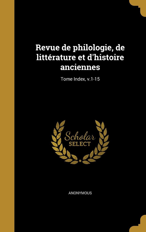 Revue de Philologie, de Litterature Et D'Histoire Anciennes; Tome Index, V.1-15 (French Edition) pdf