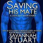 Saving His Mate: A Vampire-Werewolf Romance   Savannah Stuart,Katie Reus