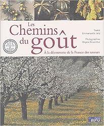 Les chemins du goût : A la découverte de la France des saveurs