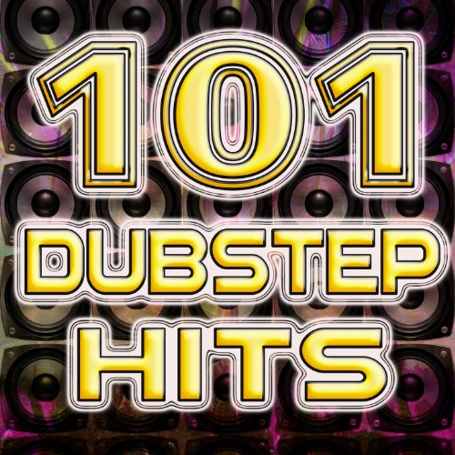- 101 Dubstep Hits - Best Top Electronic Music, Reggae, Dub, Hard Dance, Glitch, Electro, Rave Anthems