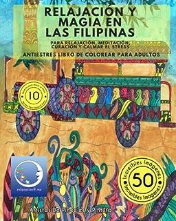 ANTIESTRES Libro De Colorear Para Adultos: Relajación y Magia en Las Filipinas - Para Relajación
