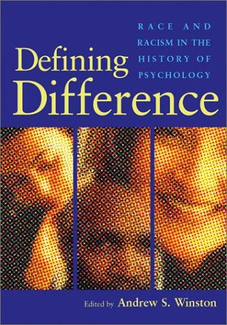Defining Difference: Race and Racism in the History of Psychology
