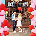 Lucky in Love Audiobook by Kasie West Narrated by Laurence Bouvard