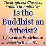 Is the Buddhist an Atheist? Theosophical Classics: Studies in Buddhism | Remsen Whitehouse