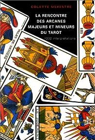 La Rencontre des arcanes majeurs et mineurs du tarot par Colette Silvestre