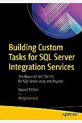 Building Custom Tasks for SQL Server Integration Services: The Power of .NET for ETL for SQL Server 2019 and Beyond Kindle Edition