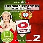 Apprendre le Portugais - Texte Parallèle - Écoute Facile - Lecture Facile: Cours Audio No. 2 [Learn Portugese]: Lire et Écouter des Livres en Portugais    Polyglot Planet