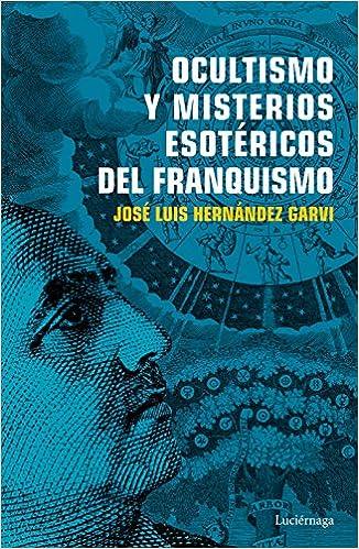 Ocultismo y misterios esotéricos del franquismo ENIGMAS Y CONSPIRACIONES: Amazon.es: Hernández Garvi, José Luis: Libros