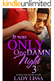 It Was Only One Damn Night 3: The Finale