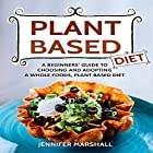 Plant Based Diet: A Beginners' Guide to Choosing and Adopting a Whole Foods, Plant Based Diet Hörbuch von Jennifer Marshall Gesprochen von: Margo Chervony