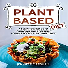 Plant Based Diet: A Beginners' Guide to Choosing and Adopting a Whole Foods, Plant Based Diet | Livre audio Auteur(s) : Jennifer Marshall Narrateur(s) : Margo Chervony
