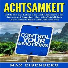 Achtsamkeit: Entdecke das Leben neu und Reduziere dein Stresslevel Ratgeber über Hörbuch von Max Eisenberg Gesprochen von: Sheila Marie Nicholas