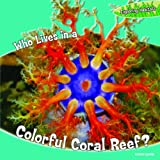 Who Lives in a Colorful Coral Reef?, Tori Miller and Rachel Lynette, 144881281X