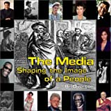 The Media: Shaping the Image of a People