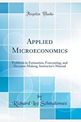 Applied Microeconomics: Problems in Estimation, Forecasting, and Decision-Making; Instructor's Manual (Classic Reprint)