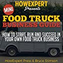 Mini Food Truck Business Guide: How to Start, Run, and Succeed in Your Own Food Truck Business Audiobook by  HowExpert Press, Bruce Stimson Narrated by Michael Rippetoe