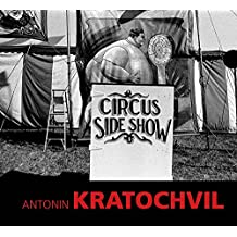 Antonin Kratochvil: Circus Sideshow