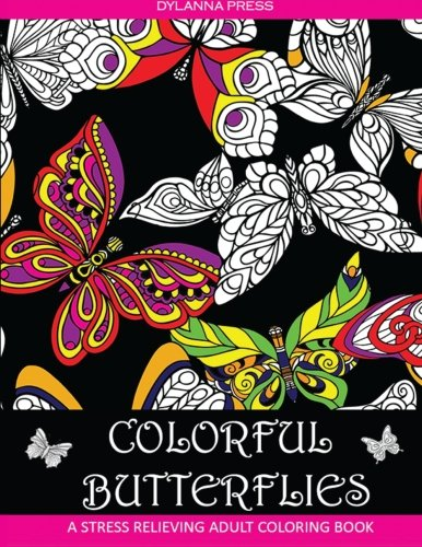 Colorful Butterflies: A Stress Relieving Coloring Book For Grown-Ups (Adult Coloring Books, Stress Relieving Designs) (Volume 6) (Adults Coloring Books, Stress Relieving Designs)