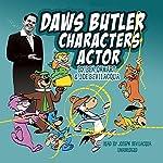Daws Butler, Characters Actor | Ben Ohmart,Joe Bevilacqua