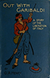 OUT WITH GARIBALDI: A STORY OF THE LIBERATION OF ITALY (G. A. HENTY)