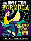 The Non-Fiction Formula: How to Write an eBook That Sells Itself, In 24 Days Or Less