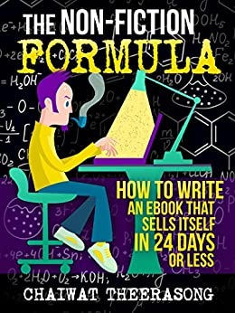 The Non-Fiction Formula: How to Write an eBook That Sells Itself, In 24 Days Or Less by [Theerasong, Chaiwat]