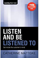 Listen and Be Listened To: Get Inside the Customer's Mind Paperback