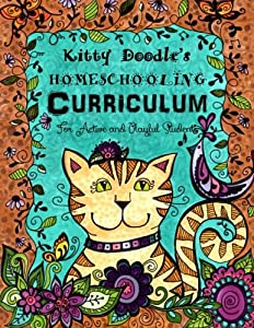 Kitty Doodle's Homeschooling Curriculum: For Artistic and Playful Students (Homeschool, Doodle and Learn) (Volume 1)