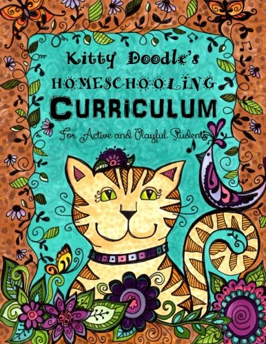 (Kitty Doodle's Homeschooling Curriculum: For Artistic and Playful Students (Homeschool, Doodle and Learn) (Volume 1))