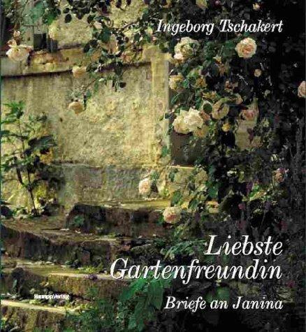 Liebste Gartenfreundin: Briefe an Janina