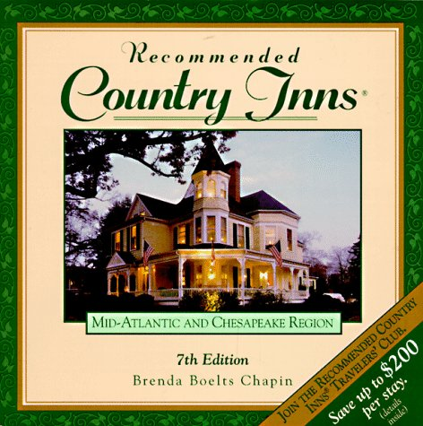 Recommended Country Inns Mid-Atlantic and Chesapeake Region: Delaware, Maryland, New Jersey, New York, Pennsylvania, Virginia, Washington, D.C., West Virginia (7th ed)