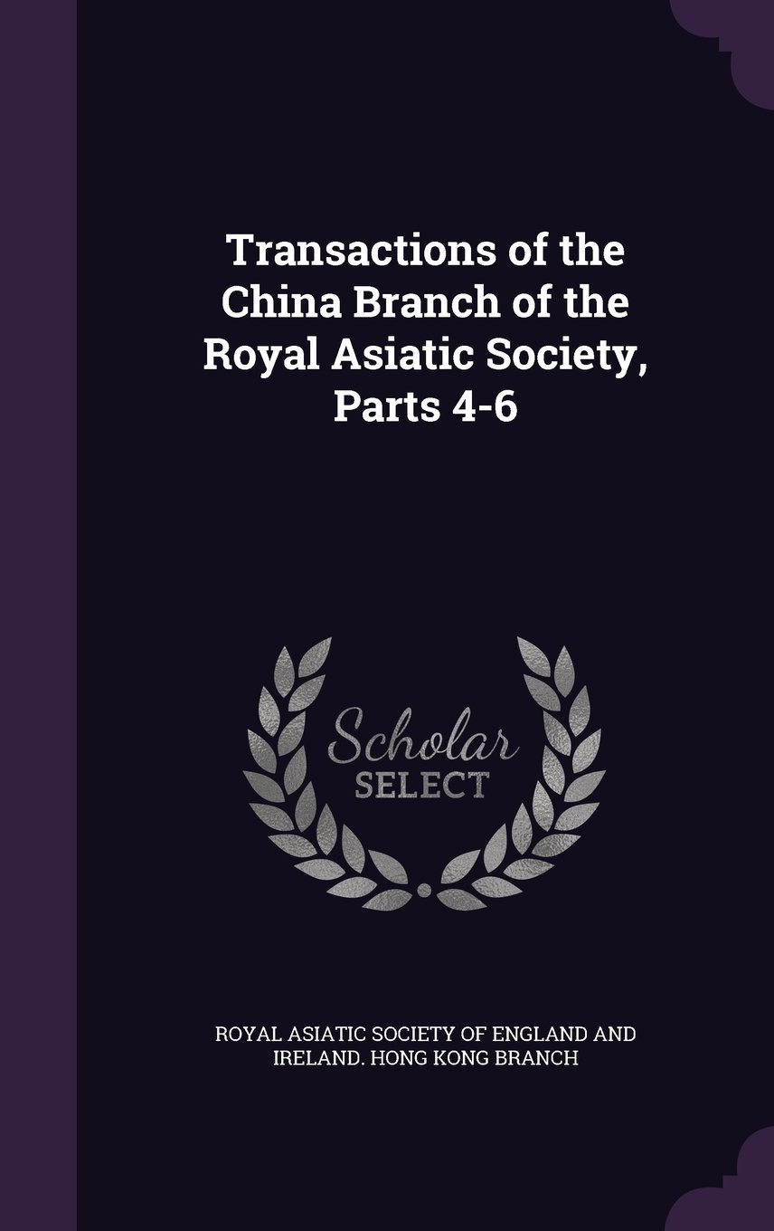 Download Transactions of the China Branch of the Royal Asiatic Society, Parts 4-6 pdf epub