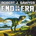 End of an Era Audiobook by Robert J. Sawyer Narrated by David Marantz