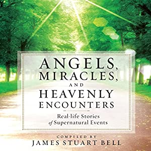 Angels, Miracles, and Heavenly Encounters Audiobook